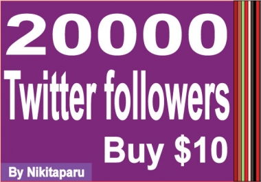 Give you 20,000 Good Quality T=witter followers