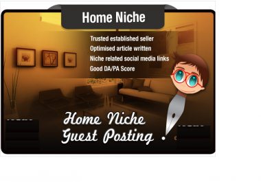 write and Guest Post a HOME niche Article on a High Quality Seo Optimised Site