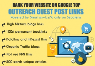 I will write and publish 5 OutReach Guest posts on High Metrics and traffic blogs, skyrocket your Website with high Quality backlinks