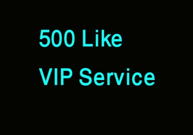 500 Like VIP Service Only for you