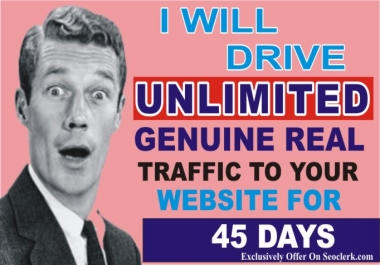 drive UNLIMITED genuine real traffic to your Website for 45 days