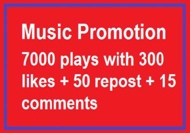 Music Promotion 7000 Plays with 300 likes and 15 comments also 50 repost