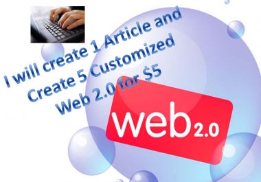 I will create 1 Article and Create 5 Customized Web 2.0 for