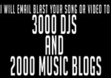 !!!!! I will email your Song or Video to 3000 DJs and 2000 Music Blogs !!!!!