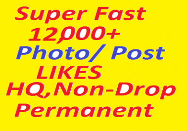 Instantly Start 12,000 HQ, Non-Drop Social Post OR Photo Promotion Likes OR  Views within 30 minutes