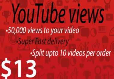 50,000 views to your YouTube video Fast delivery