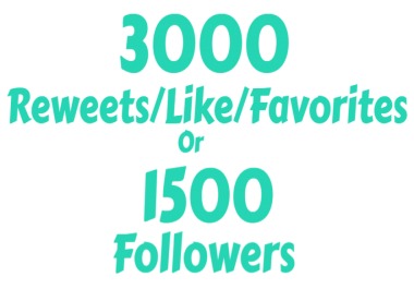 1500+ HQ TWi-tter Followers OR 3000+ Re-tweets/Favorites/Like OR 500 Video View