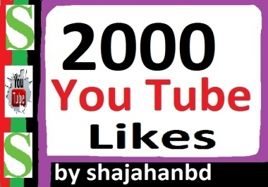 2000+ YouTube Likes Non Drop Guarantee 6-12 Hours In Complete