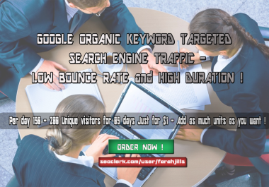 KEYWORD TARGETED Google TRAFFIC with LOW BOUNCE RATE and HIGH DURATION