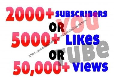 Add 2000+ youtube subscribers or 5000+ youtube likes or 50000 youtube views