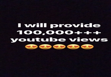 Super Fast 100k or 100,000+ bonu Safe And Non Drop High Retention Youtube Views within 2-4 Days