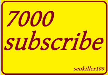 7,000 YouTube subscrbe very fast   complete and non drop