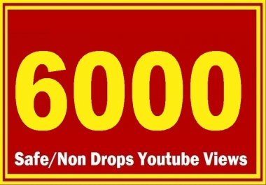 5000-6000 HQ Safe YouTube Views Super Fast delivery