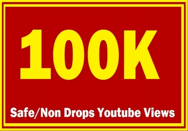100000 100K High Quality Non drops Super Fast YOUTUBE VIEWS