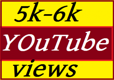 5000 To 6000 YouTube views Non drop   granted reffed life time  and start very fast