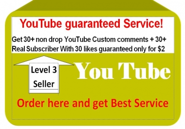 Get 30+ non drop youtube custom comments + 30+ Real Subscriber With 30 likes guaranteed only