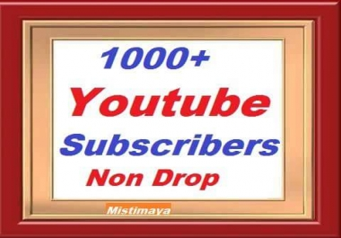 OFFER 1000+ Youtube Subscribers Non Drop Guaranteed