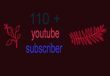 110+ youtube subsriber very fast
