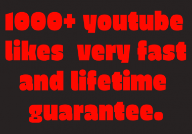 1000+ youtube Likes very fast and lifetime guarantee