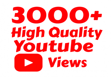I will add 3,000+ High Quality Youtube view