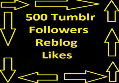 Give your add 500 super fast tumblr Followers Or Reblog and Likes  for low price