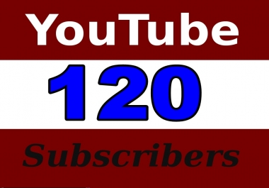 Add 120 Non Dropped YouTube subscribers