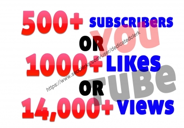 Add 500+ non drop guaranteed youtube subscribers or 1000+ youtube likes or 14,000 youtube views