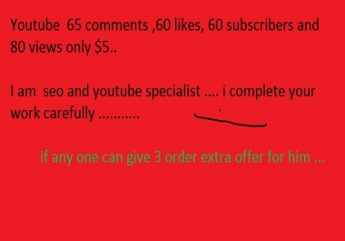Youtube  100 comments ,100 likes, 100 subscribers and 150 views only