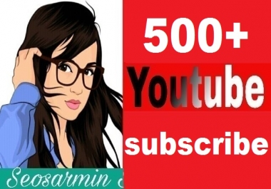Guaranteed - 500+ Youtube channel subscrib'er non drop and safe real profile Just