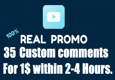 Manually 35 Real Custom comments within 2-4 hours