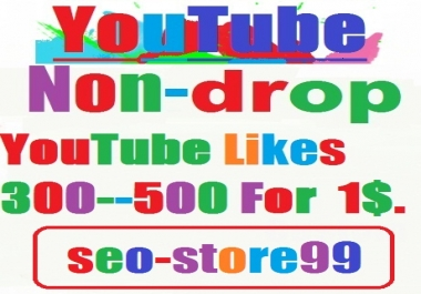 300 - 500 Non-drop YouTube likes within 24 hours