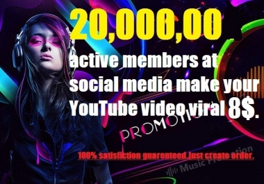 Make YouTube video viral with 20,000,00 active members at social media