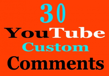 Give you 30 YouTube Custom Comments Supper Fast Delivery