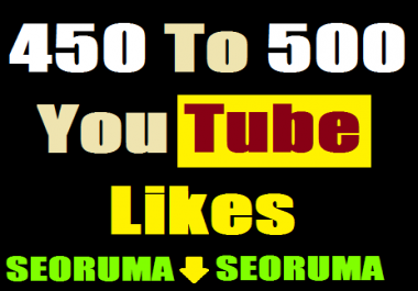 450 to 500 YouTube Video Likes Very Fast in 4-5 hours complete just