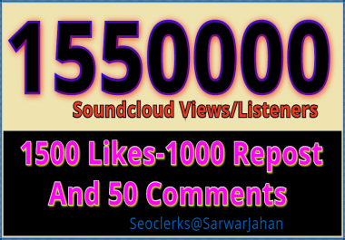ADD 1550,000 SAFE SOUNDCOUD PLAYS +1500 LIKES-1000 HIGH QUALITY REPOST +50 UNIQUE COMMENTS