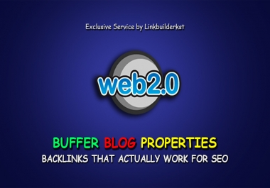 10 Handmade DA 80+ Web 2.0 Buffer Blogs with Login, Unique Content, Image & Video