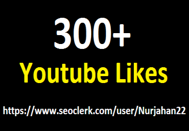 300+ real youtube likes+ 5 positive comments bonus 06-12 hours in complete