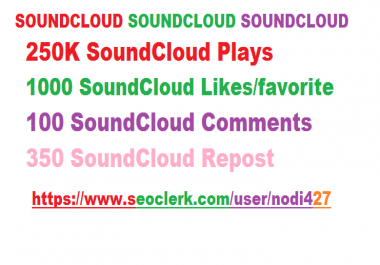 SOUNDCLOUD 250k PLAYS, 1000 LIKES/FAVORITE + 100 COMMENTS + 350 REPOST