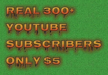 Real 300+ HQ YouTube subscribers non dorp very Fast delivary