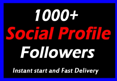 1000+ High Quality Social Profile Followers with Fast Delivery