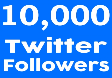 Fast 10,000+ Twiter FolIowers High quality & Permanent
