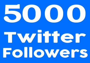 Fast 5000+ Twiter FolIowers High quality & Permanent
