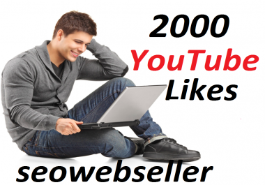 2000+ YouTube Likes 48-72Hours In Complete