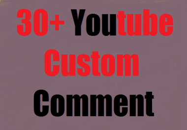 30+ youtube custom comment Non-drop guaranteed 2-4 hours complete