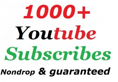 Limited offer 1000+ youtube subscribes Nondrop guaranteed