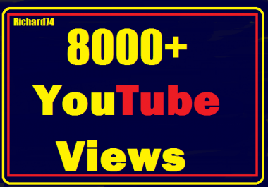 8000+ High Quality youtube views nondrop and safe very fast 24-48 hours complete