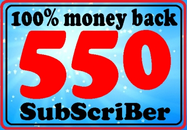 Guarantee 550+ subscriber high quality with super fast delivery complete only