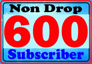 Non Drop 600+ you-tube Sub-scribes Instant Start Refill Guarantee