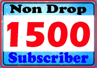 1500 permanent non drop You-Tu=be sub-scribers safe and refill guarantee