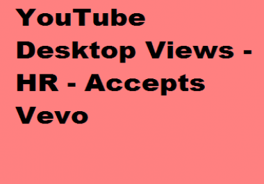 1000 YouTube Desktop Views - HR - Accepts Vevo